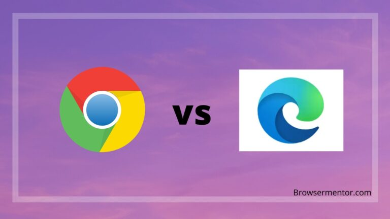 Google Chrome vs Microsoft Edge: Which is Better in 2021